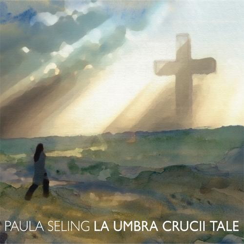 Paula Seling La umbra crucii tale